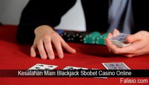 Kesalahan Main Blackjack Sbobet Casino Online