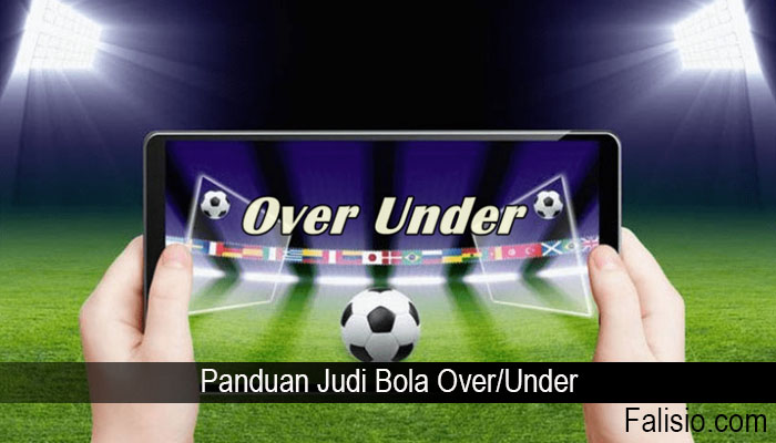 Panduan Judi Bola Over/Under