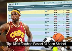 Tips Main Taruhan Basket Di Agen Sbobet