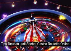 Tips Taruhan Judi Sbobet Casino Roulette Online