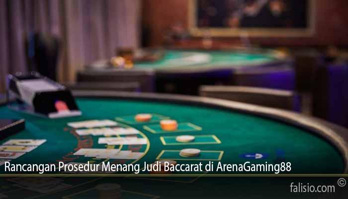 Rancangan Prosedur Menang Judi Baccarat di ArenaGaming88