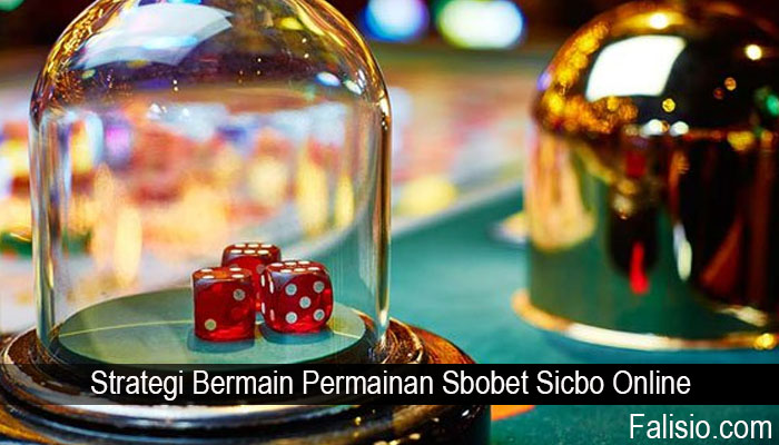 Strategi Bermain Permainan Sbobet Sicbo Online